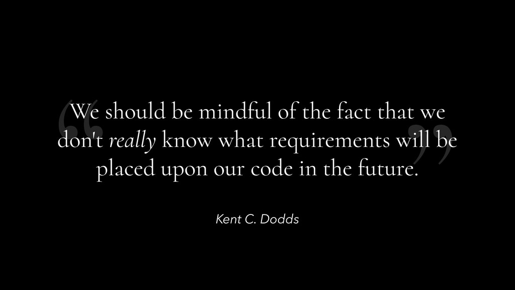 """"""" """" Kent C. Dodds We should be mindful of the f..."""