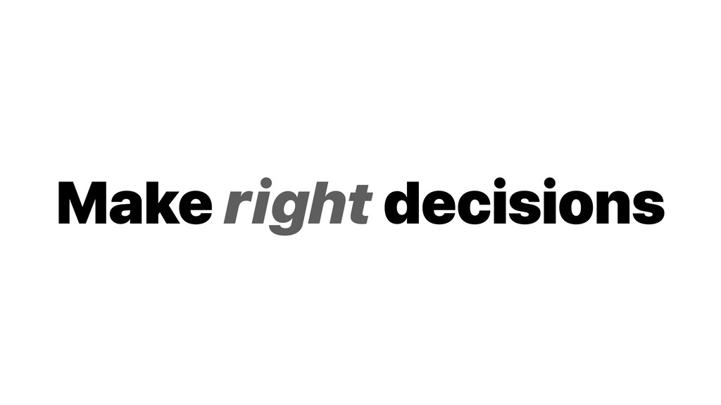 Make right decisions