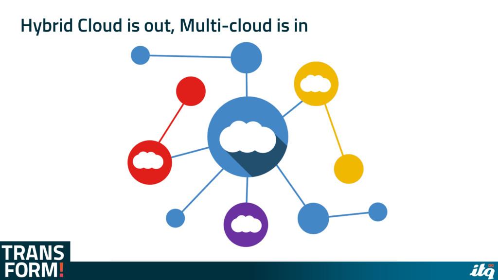 Hybrid Cloud is out, Multi-cloud is in