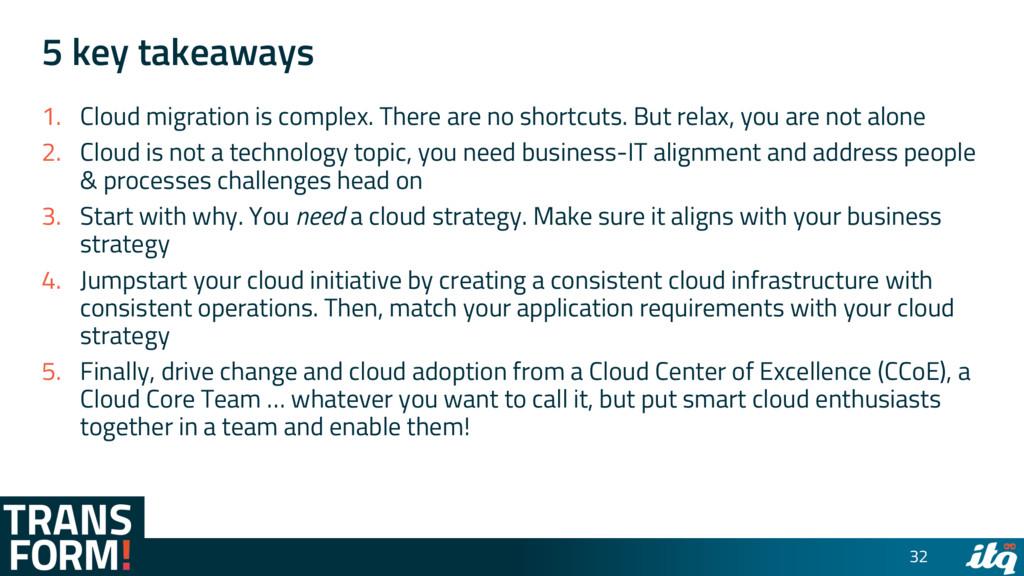 5 key takeaways 1. Cloud migration is complex. ...