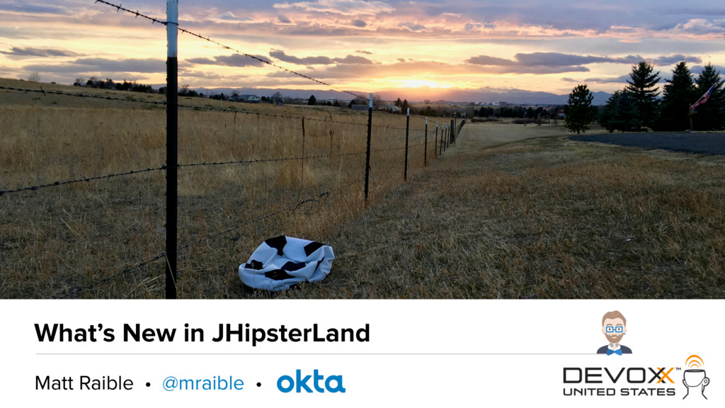 What's New in JHipsterLand Matt Raible • @mraib...