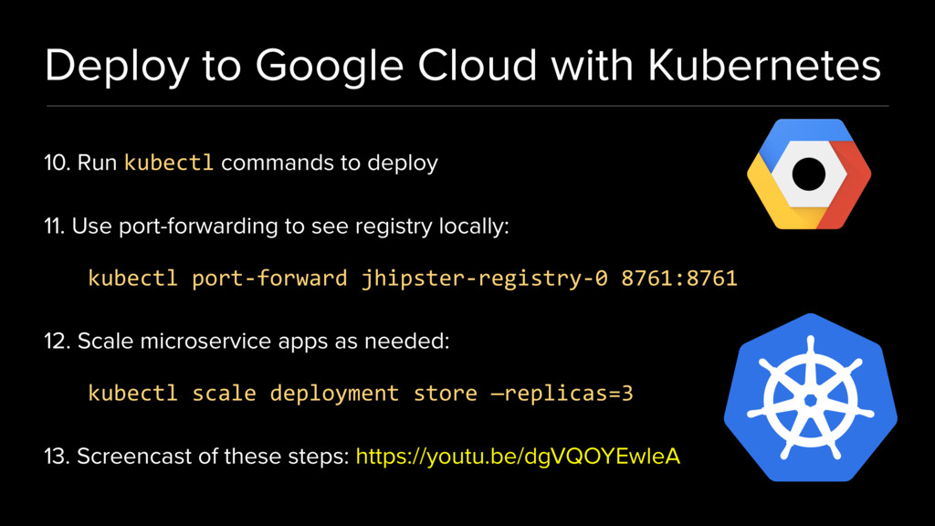 Deploy to Google Cloud with Kubernetes 10. Run ...