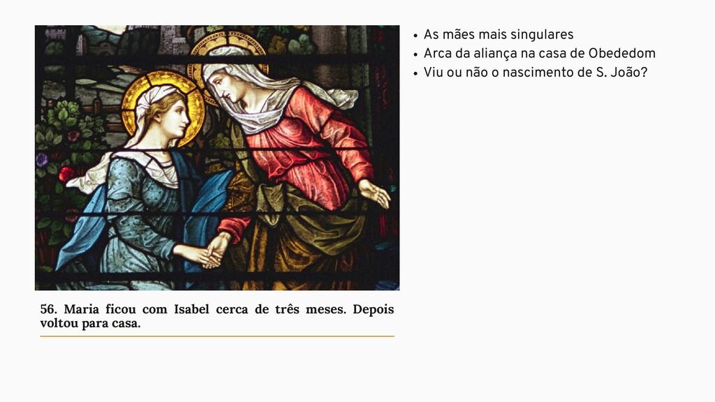 56. Maria ficou com Isabel cerca de três meses....