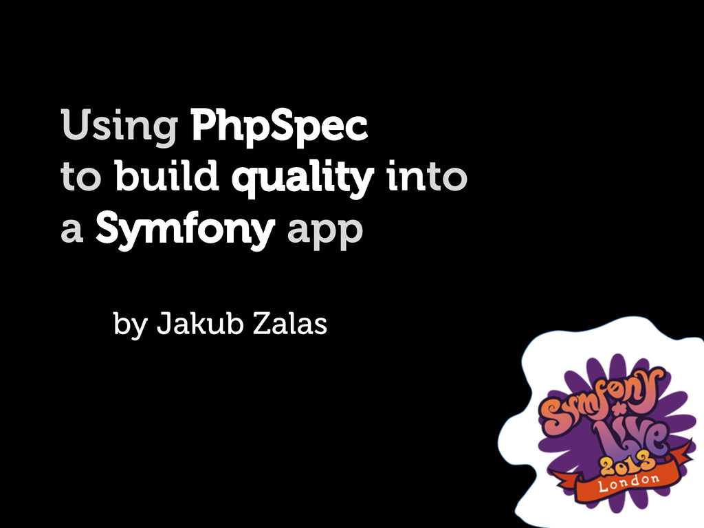 Using PhpSpec to build quality into a Symfony a...