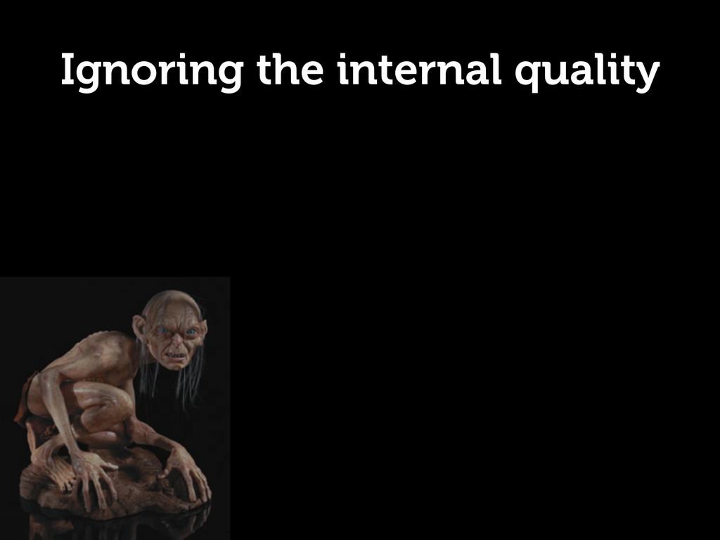 Ignoring the internal quality