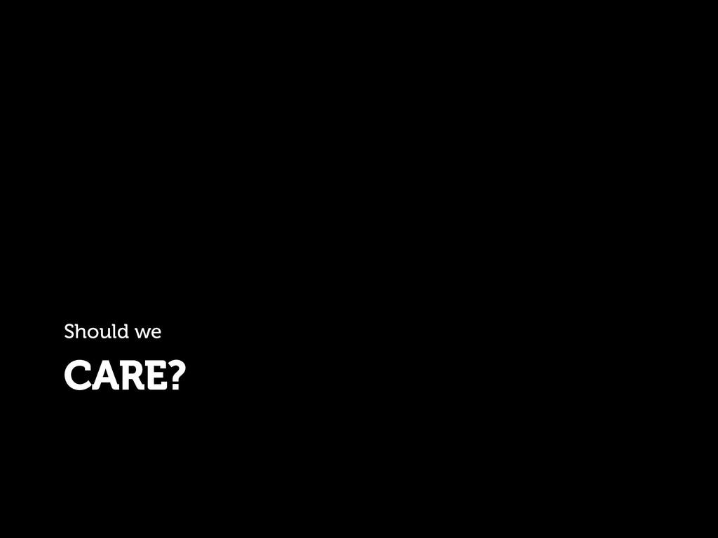 CARE? Should we