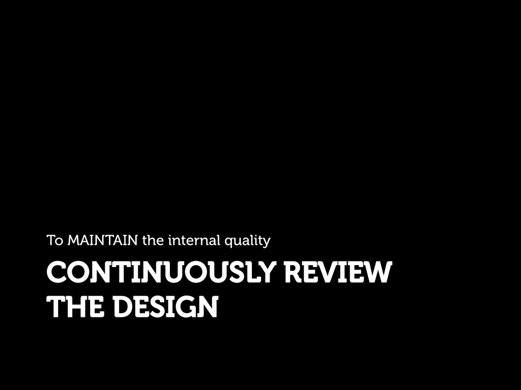 CONTINUOUSLY REVIEW THE DESIGN To MAINTAIN the ...