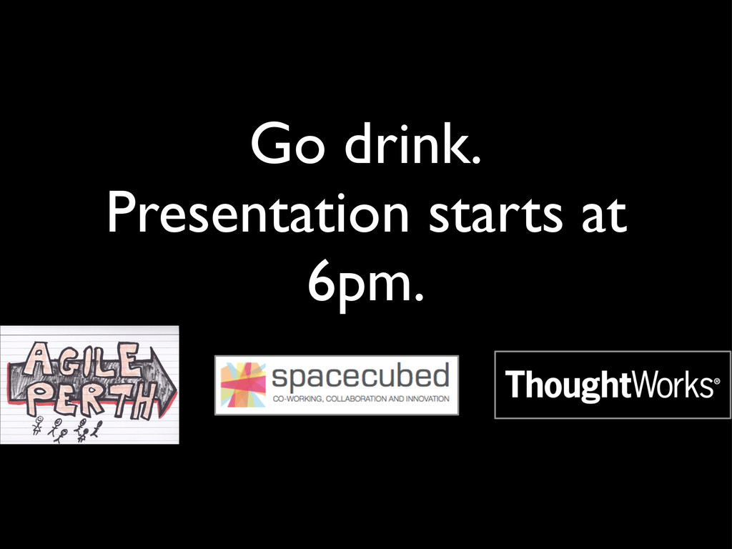 Go drink. Presentation starts at 6pm.
