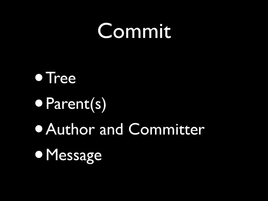 Commit •Tree •Parent(s) •Author and Committer •...