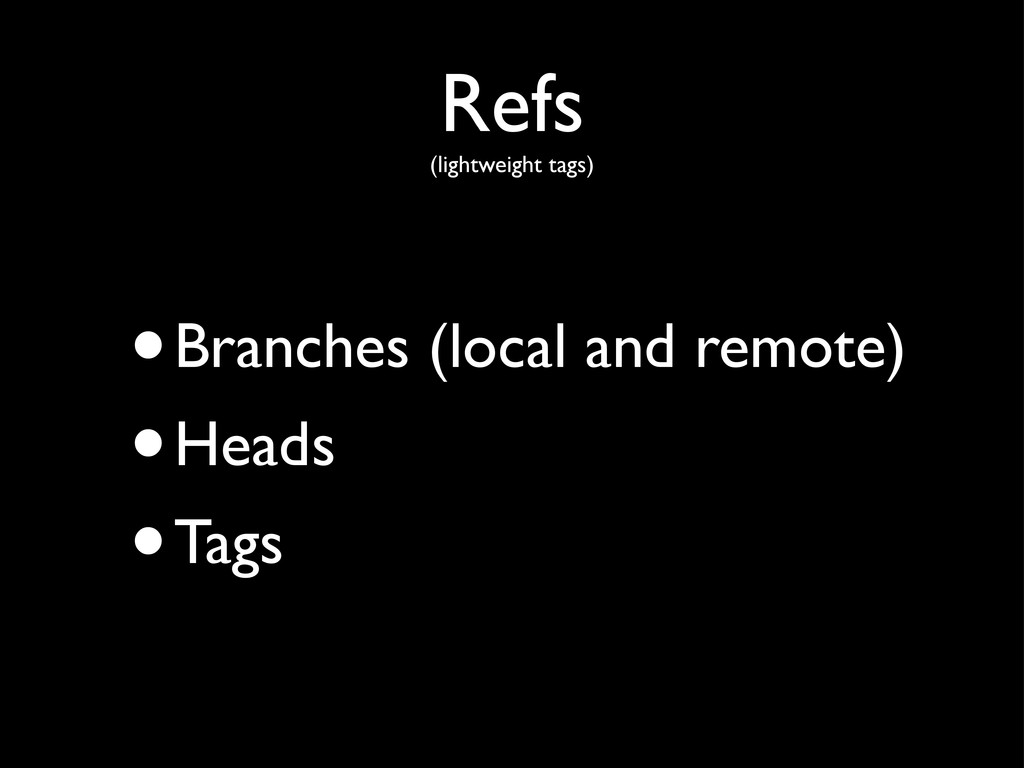 Refs (lightweight tags) •Branches (local and re...