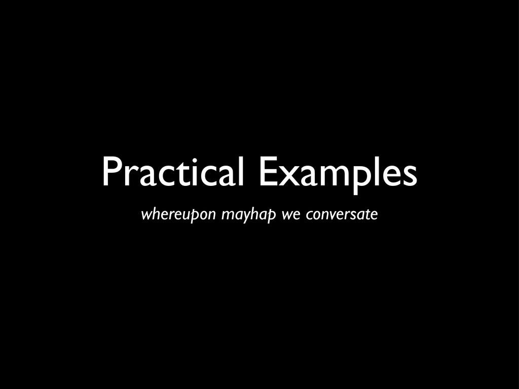 Practical Examples whereupon mayhap we conversa...