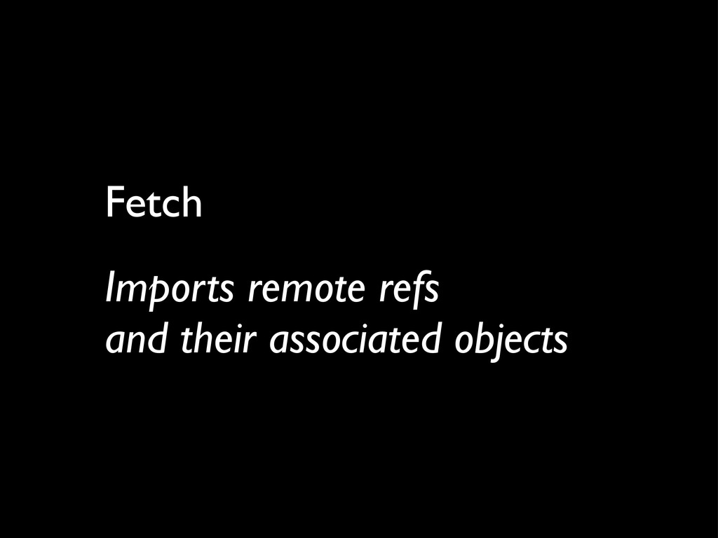 Fetch Imports remote refs and their associated ...