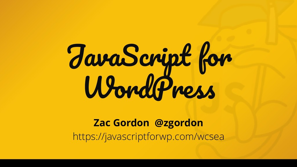 JavaScript for WordPress Zac Gordon @zgordon ht...