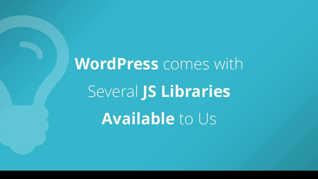 WordPress comes with Several JS Libraries Avail...