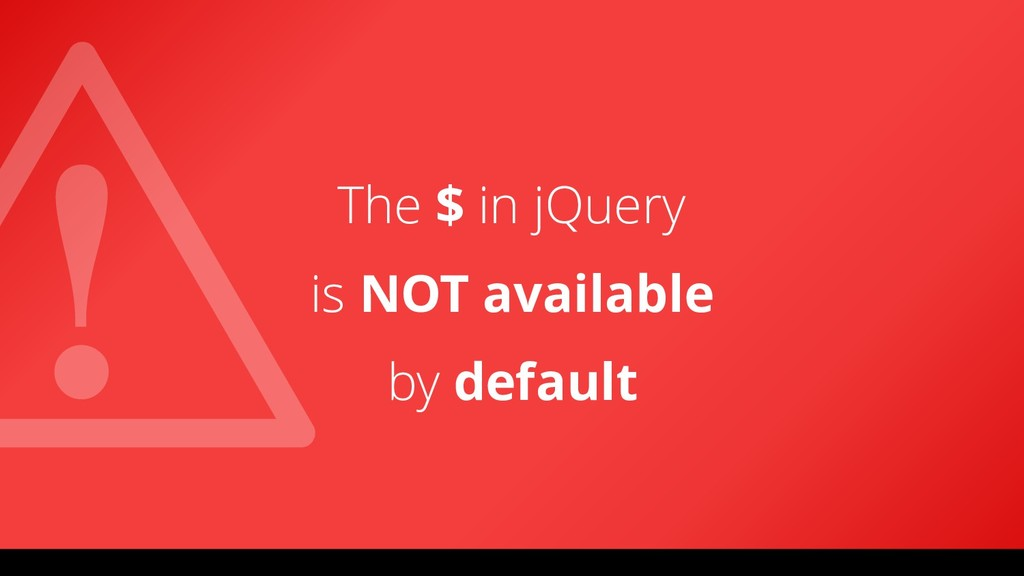 The $ in jQuery is NOT available by default