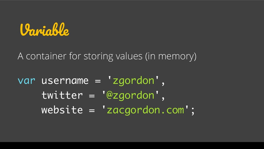Variable A container for storing values (in mem...