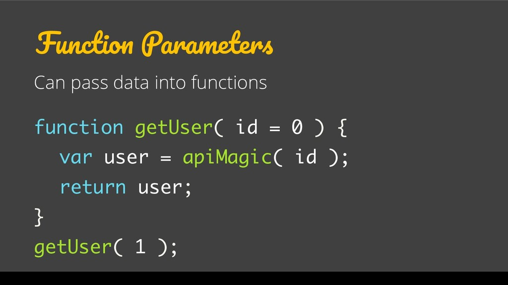 Function Parameters Can pass data into function...