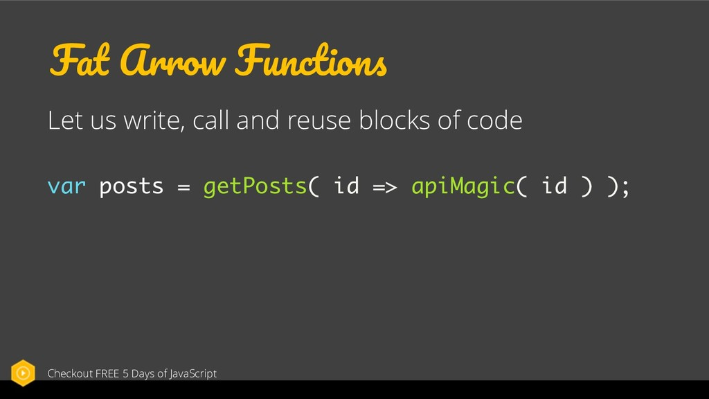 Fat Arrow Functions Let us write, call and reus...
