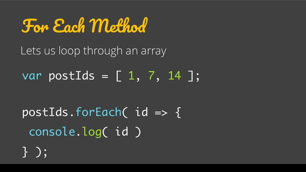 For Each Method Lets us loop through an array v...