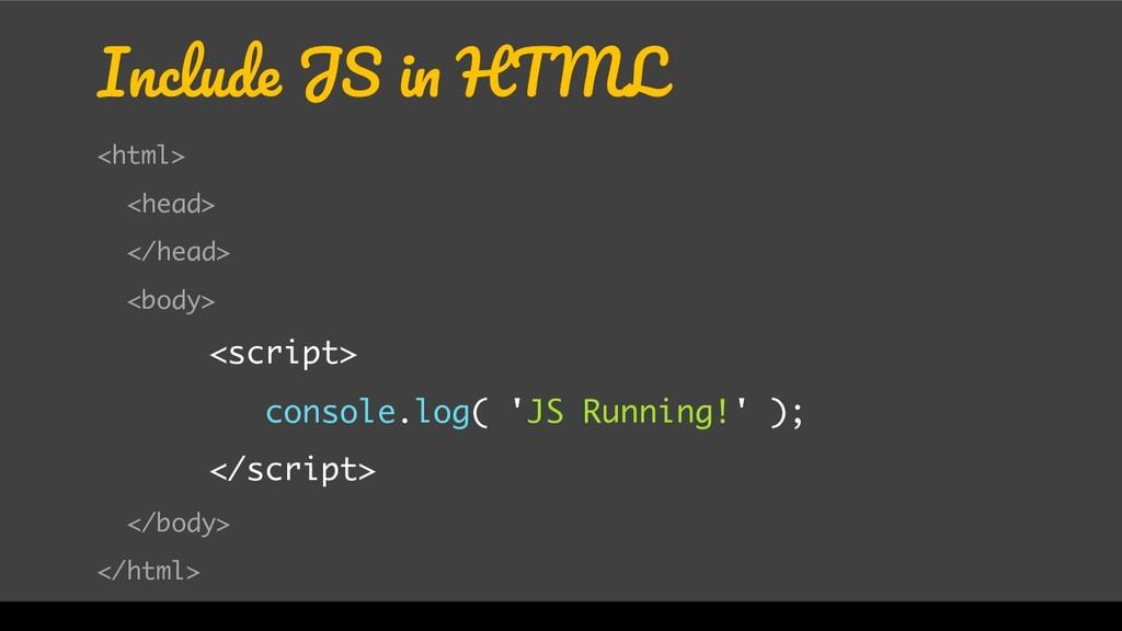 Include JS in HTML <html> <head> </head> <body>...