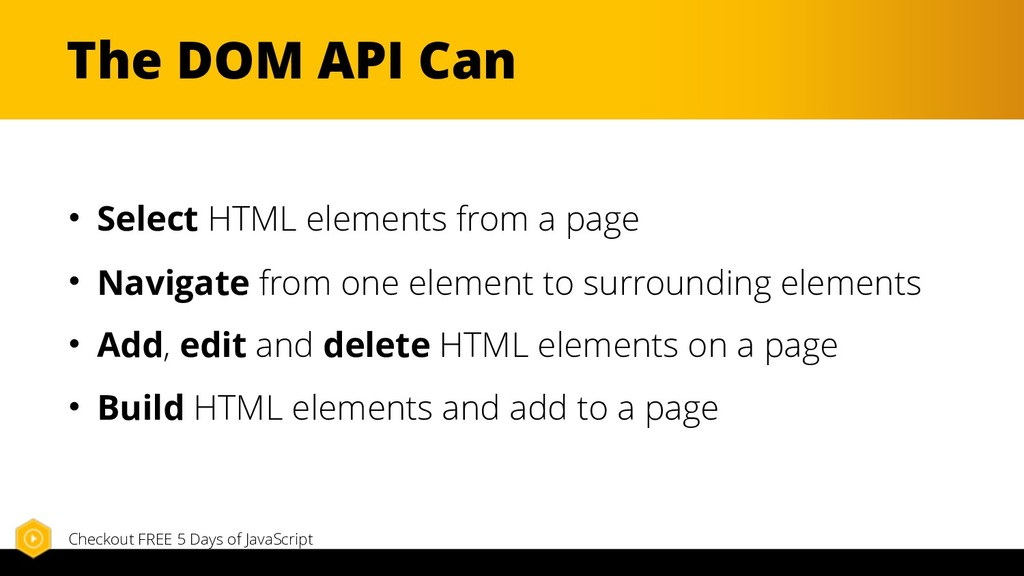 The DOM API Can • Select HTML elements from a p...