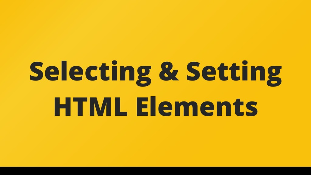 Selecting & Setting HTML Elements