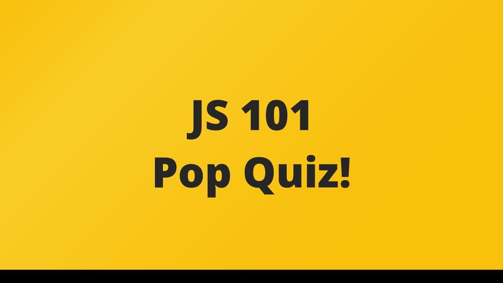 JS 101 Pop Quiz!
