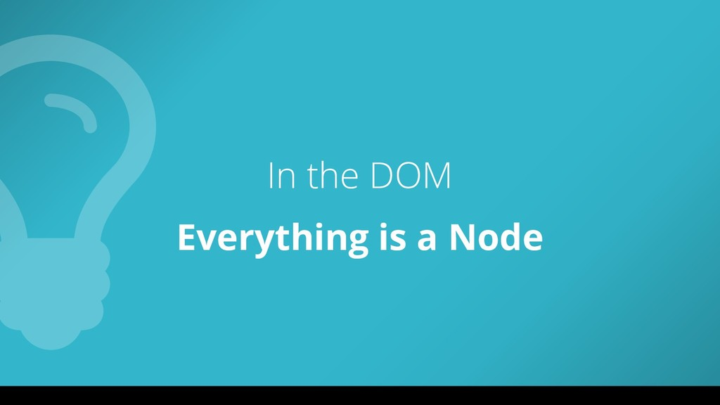 In the DOM Everything is a Node