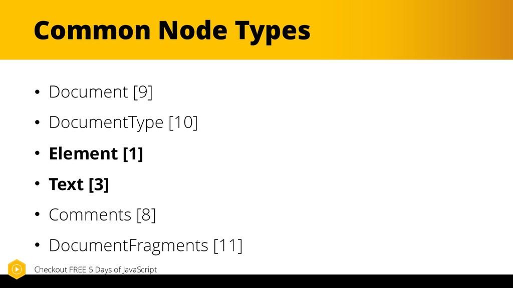 Common Node Types • Document [9] • DocumentType...