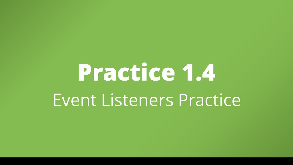 Practice 1.4 Event Listeners Practice