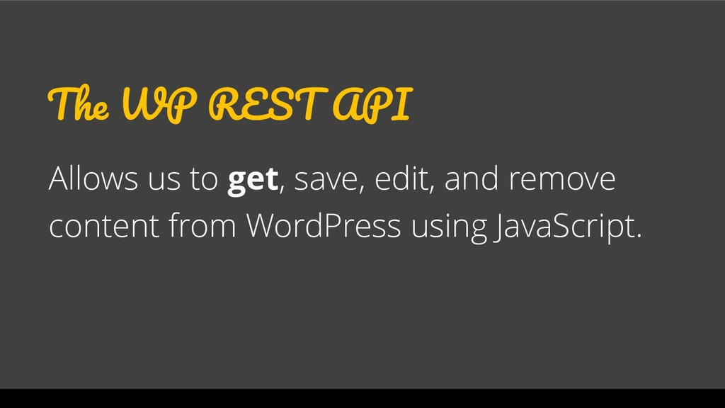 The WP REST API Allows us to get, save, edit, a...