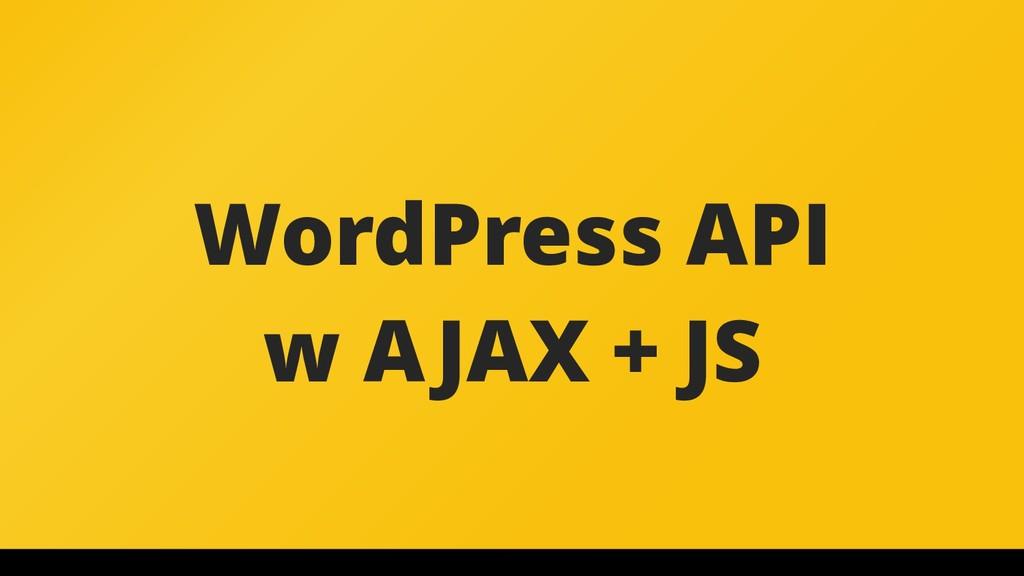 WordPress API w AJAX + JS