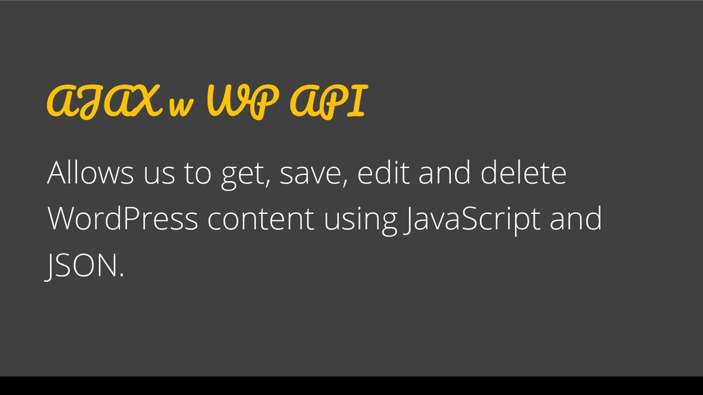 AJAX w WP API Allows us to get, save, edit and ...