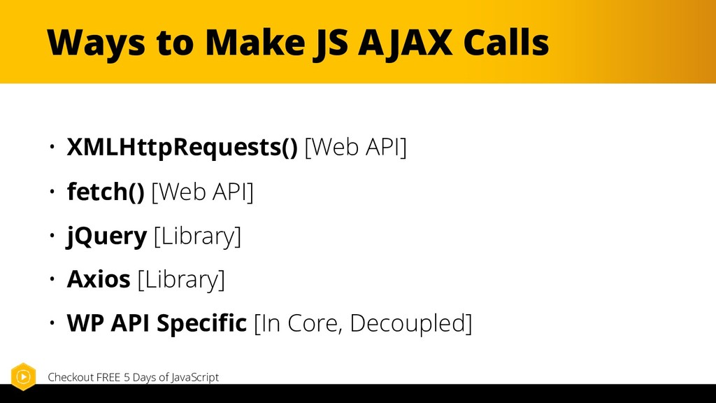 Ways to Make JS AJAX Calls • XMLHttpRequests() ...