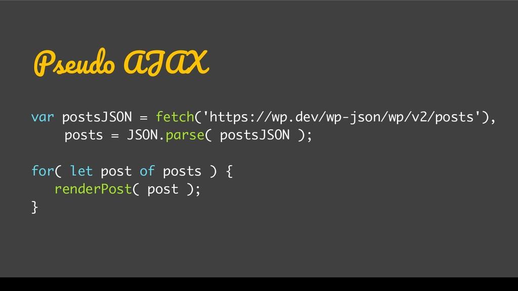 Pseudo AJAX var postsJSON = fetch('https://wp.d...