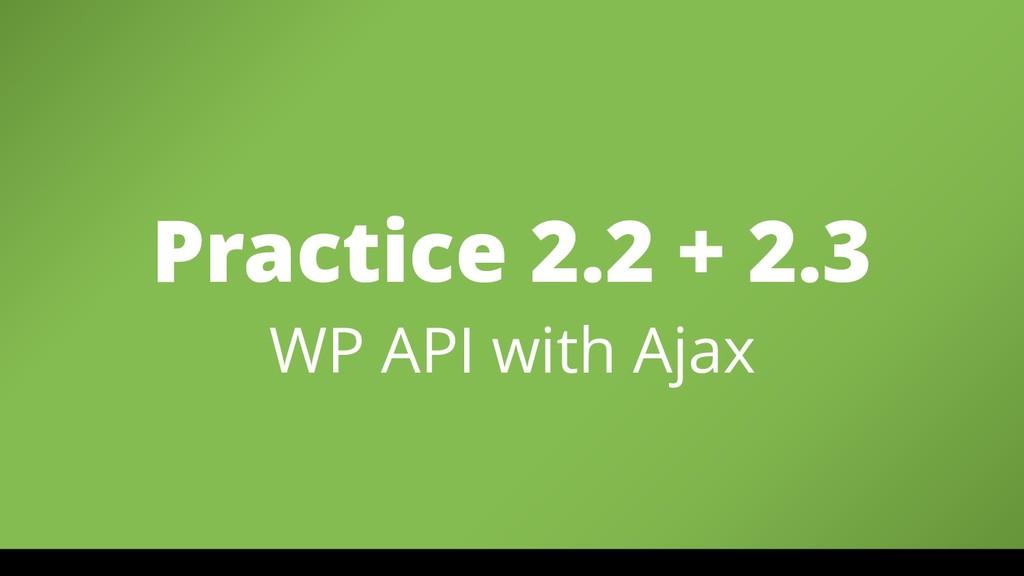 Practice 2.2 + 2.3 WP API with Ajax