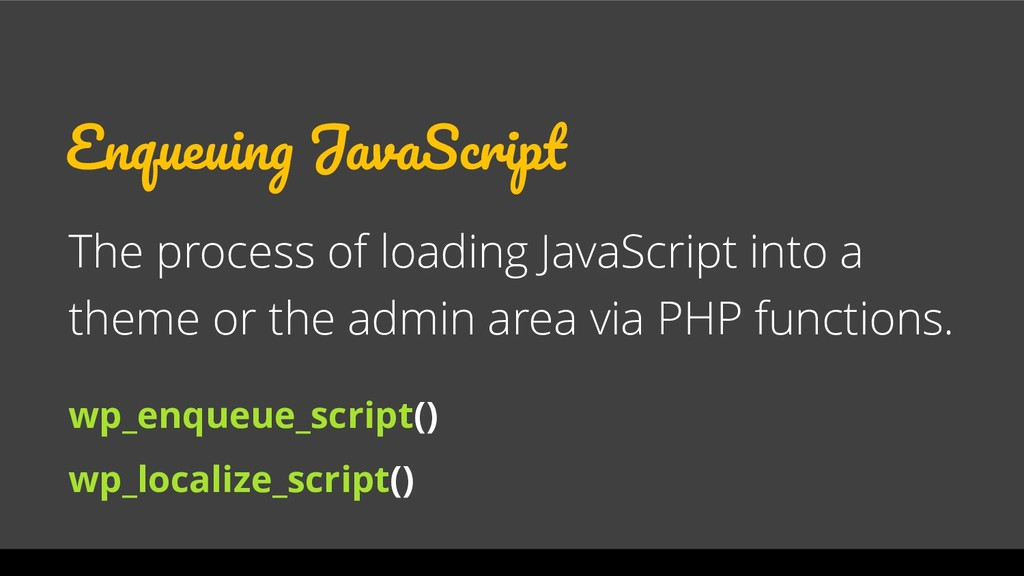 Enqueuing JavaScript The process of loading Jav...