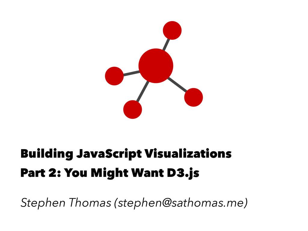 Building JavaScript Visualizations Part 2: You ...