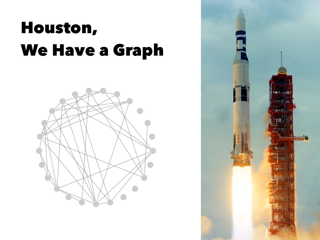 Houston, We Have a Graph