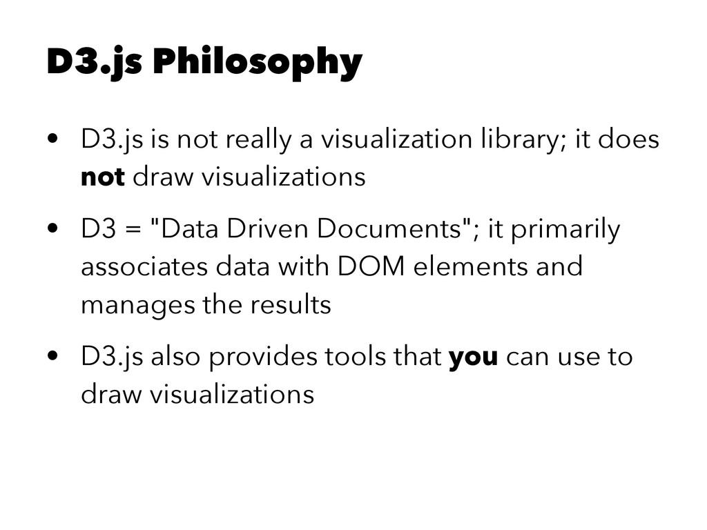 D3.js Philosophy • D3.js is not really a visual...