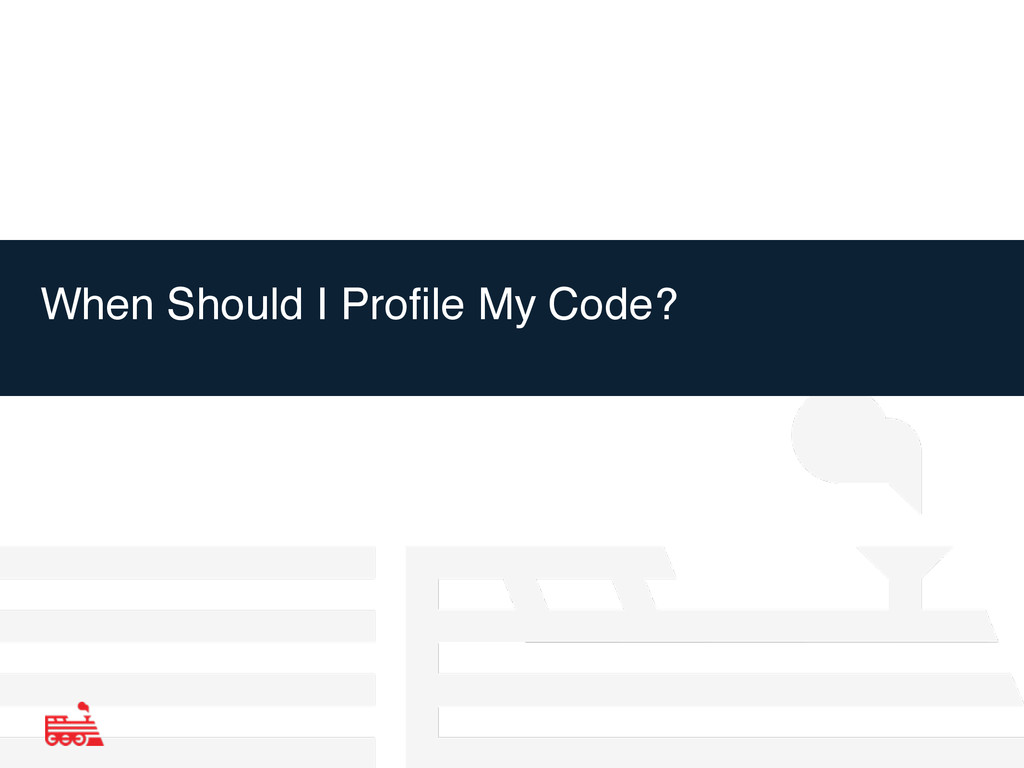 When Should I Profile My Code?