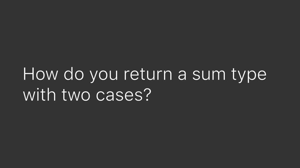 How do you return a sum type with two cases?