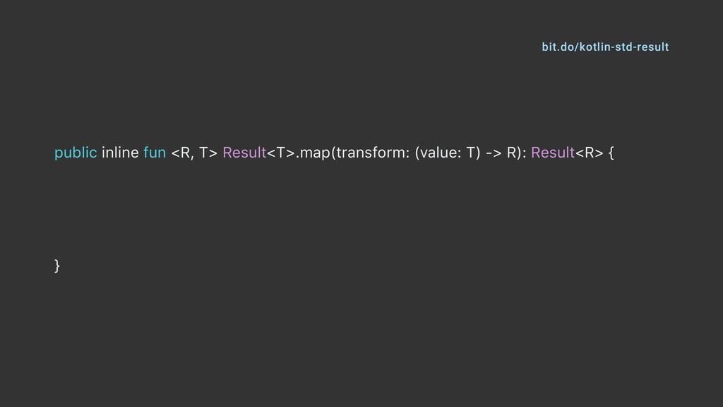 public inline fun <R, T> Result<T>.map(transfor...