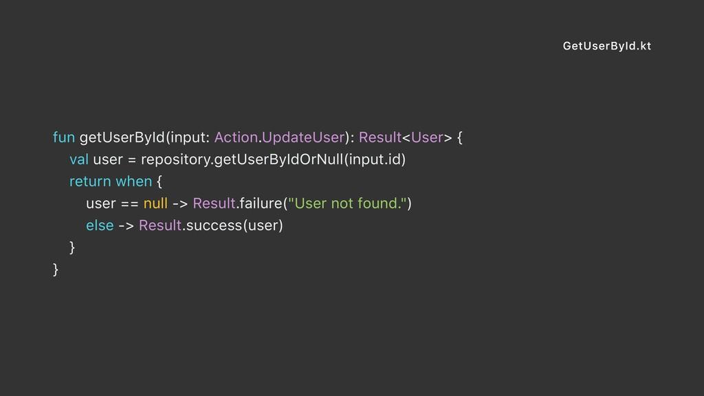 GetUserById.kt fun getUserById(input: Action.Up...