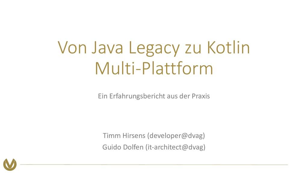 Von Java Legacy zu Kotlin Multi-Plattform Ein E...