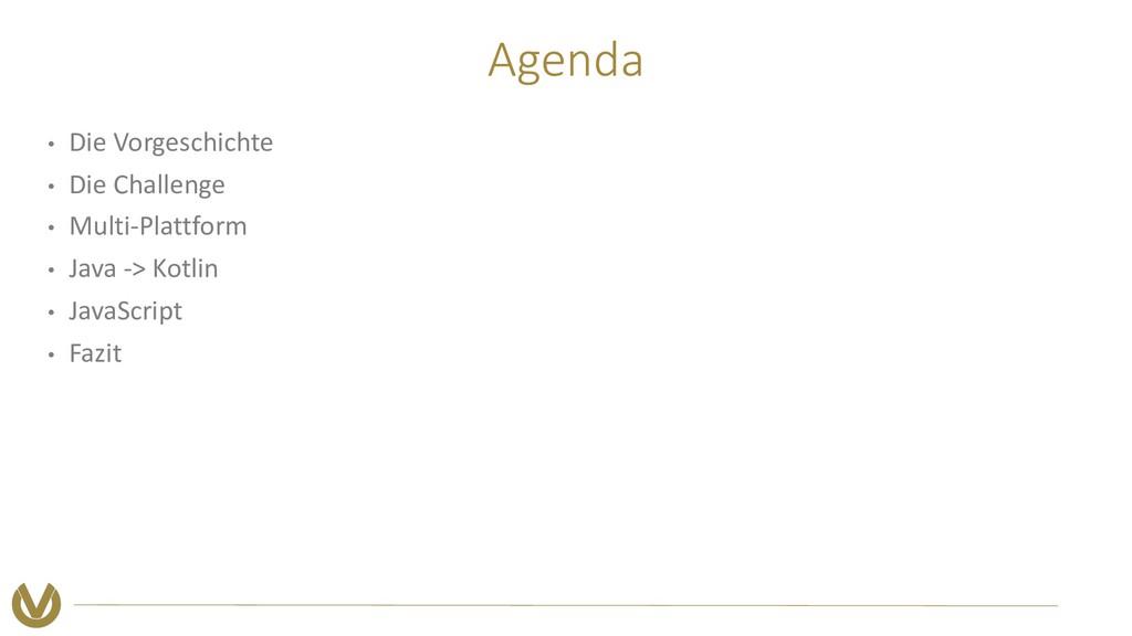 Agenda • Die Vorgeschichte • Die Challenge • Mu...