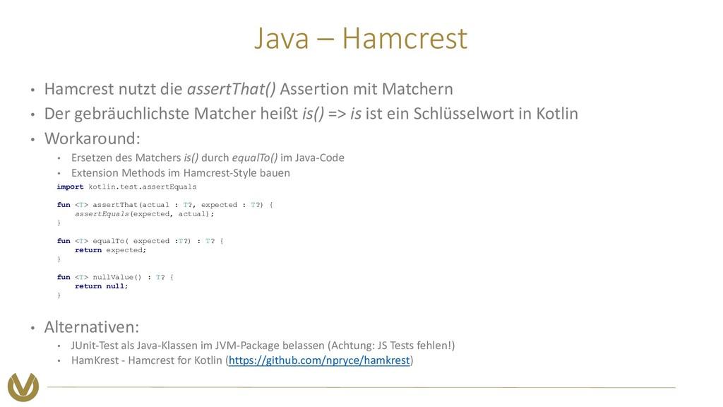 Java – Hamcrest • Hamcrest nutzt die assertThat...