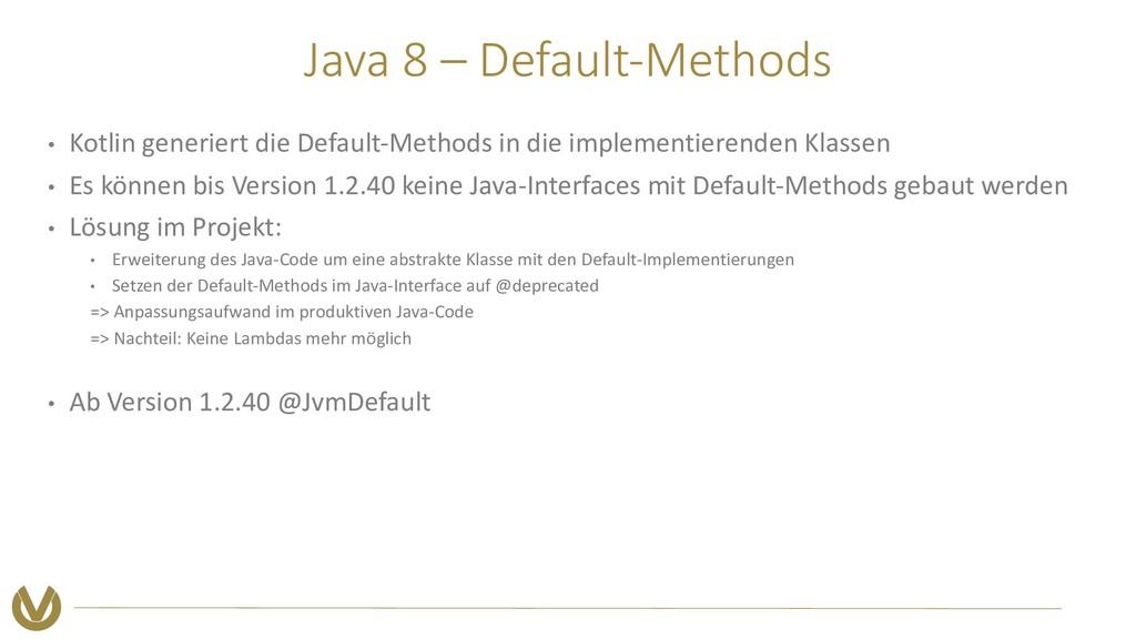 Java 8 – Default-Methods • Kotlin generiert die...