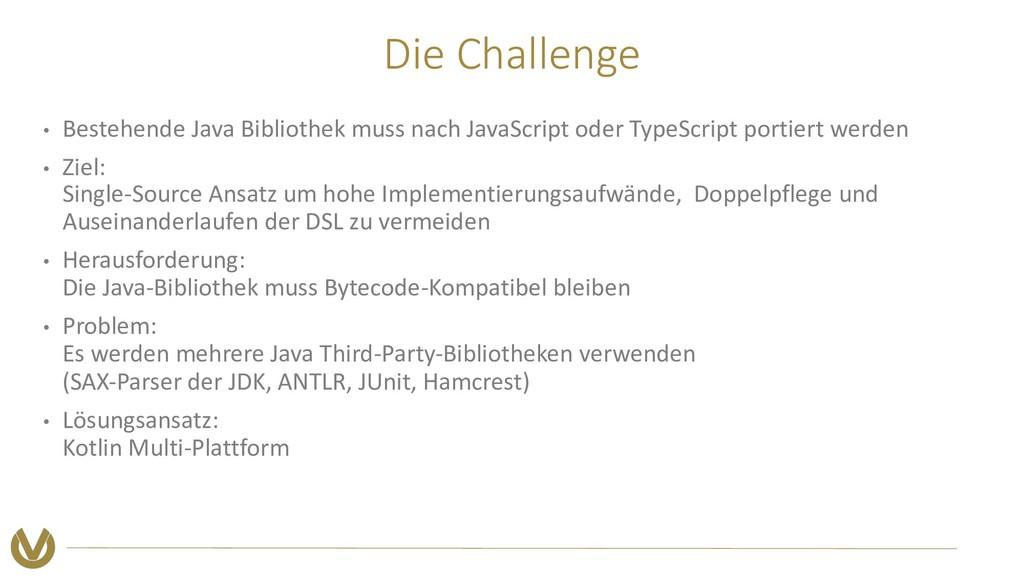 Die Challenge • Bestehende Java Bibliothek muss...