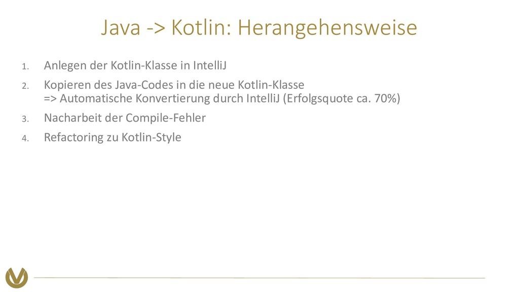 Java -> Kotlin: Herangehensweise 1. Anlegen der...